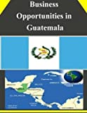 [ Business Opportunities in Guatemala U. S. Department of Commerce ( Author ) ] { Paperback } 2014 -