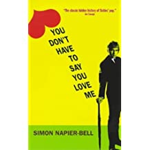 You Don't Have to Say You Love Me by Simon Napier-Bell (1998-09-03)