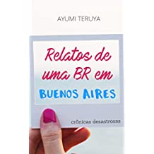 Relatos de uma BR em Buenos Aires (Crônicas desastrosas Livro 1) (Portuguese Edition)