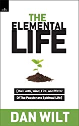 The Elemental Life: The Earth, Wind, Fire, And Water Of The Passionate Spiritual Life