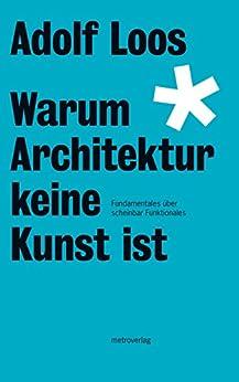 Warum Architektur keine Kunst ist: Fundamentales über scheinbar Funktionales (Loos-Reihe)