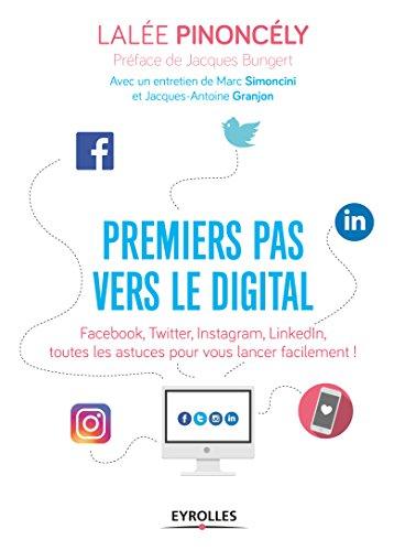 Premiers pas vers le digital: Facebook, Twitter, Instagram, LinkedIn, toutes les astuces pour vous lancer facilement !