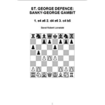 St. George Defence: Sanky-George Gambit: 1. e4 a6 2. d4 e6 3. c4 b5 (English Edition)