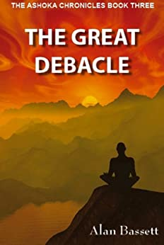 The Great Debacle (The Ashoka Chronicles Book 3) by [Bassett, Alan]