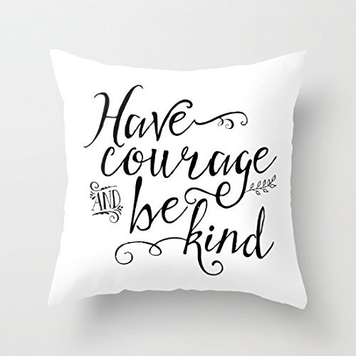 GONIESA Have Courage and Be Kind Case Decorative Cushion Cover Pillowcase 16x16 Inch/40cmx40cm (Nook Kinder Hd)