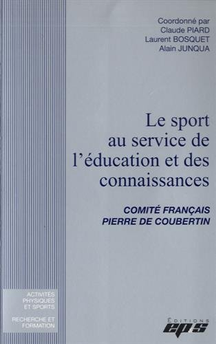 Le sport au service de l'éducation et des connaissances : Comité français Pierre de Coubertin (Coubertin De Pierre)