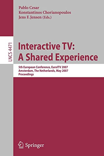 Interactive TV: A Shared Experience: 5th European Conference, EuroITV 2007, Amsterdam, the Netherlands, May 24-25, 2007, Proceedings (Lecture Notes in ... Notes in Computer Science (4471), Band 4471)