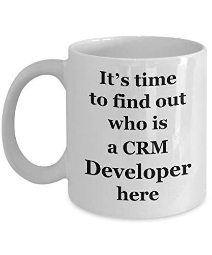 Coffee Mug CRM Developer Funny - Gifts for Men Women Friend Colleague Office - 11 oz Novelty Tea Cup Ceramic - It\'s time to find out who is here