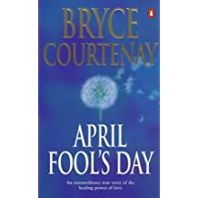 April Fool's Day by Bryce Courtenay (1998-08-06)