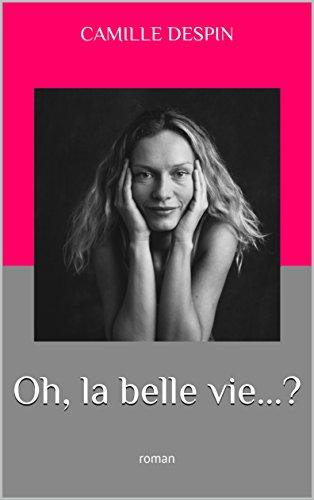 Oh, la belle vie... ?: roman