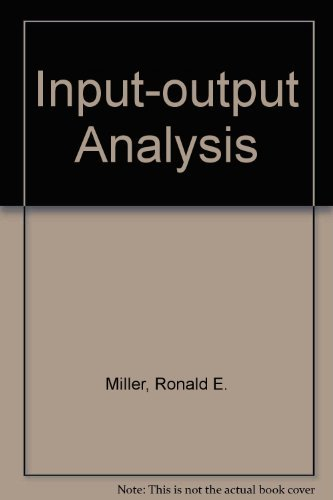 Input-Output Analysis: Foundations and Extentions by Ronald E. Miller (1984-12-30)