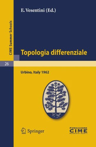 Topologia differenziale: Lectures given at a Summer School of the Centro Internazionale Matematico Estivo (C.I.M.E.) held in Urbino (Pesaro), Italy