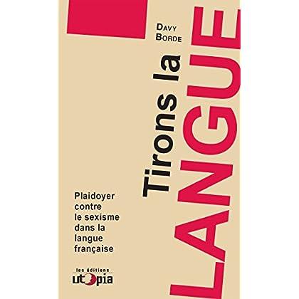 Tirons la langue: Plaidoyer contre le sexisme dans la langue française (Dépasser le patriarcat)