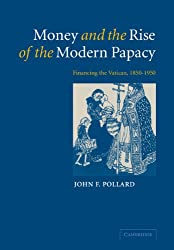 Money and the Rise of the Modern Papacy: Financing the Vatican, 1850-1950