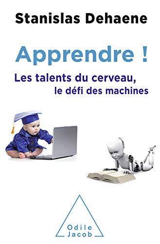 Apprendre !: Les talents du cerveau, le défi des machines par Stanislas Dehaene