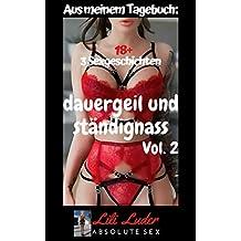 """""""Dauergeil und Ständignass"""" Vol. 2 - Aus meinem Tagebuch: 3 Sexgeschichten ; unzensiert ab 18 (German Edition)"""