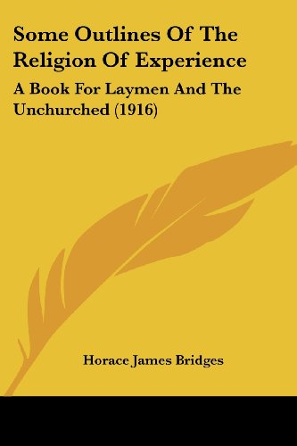 Some Outlines of the Religion of Experience: A Book for Laymen and the Unchurched (1916)