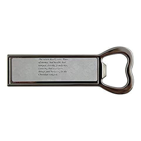 The seven deadly sins: Want of money, bad health, bad temper, chastity, family ties, knowing that you know things, and believing in the Christian religion. Stainless steel bottle opener and fridge mag