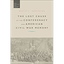 The Lost Cause of the Confederacy and American Civil War Memory (War, Culture and Society)