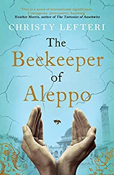 The Beekeeper of Aleppo: A moving testament to the human spirit by [Lefteri, Christy]