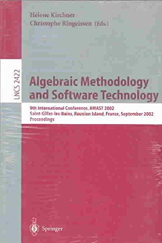 [(Algebraic Methodology and Software Technology : 9th International Conference, Amast 2002, Saint-Gilles-Les-Bains, Reunion Island, France, September 9-13, 2002 Proceedings)] [Edited by Helene Kirchner ] published on (September, 2002)