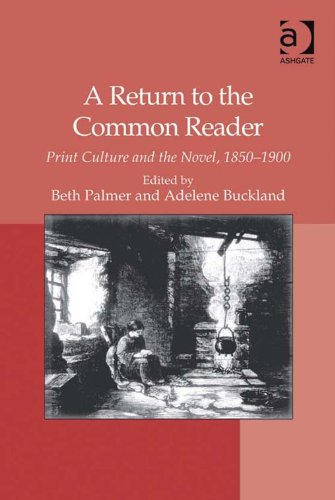 A Return to the Common Reader: Print Culture and the Novel, 1850-1900 (English Edition)