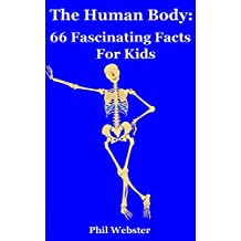 The Human Body: 66 Fascinating Facts For Kids (English Edition)
