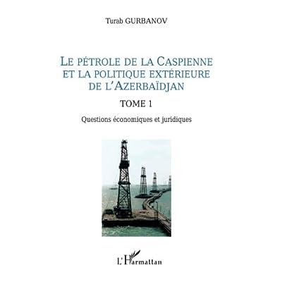 Le pétrole de la Caspienne et la politique extérieure de l'Azerbaïdjan: Tome 1 - Questions économiques et juridiques