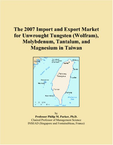 The 2007 Import and Export Market for Unwrought Tungsten (Wolfram), Molybdenum, Tantalum, and Magnesium in Taiwan