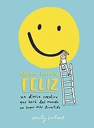 Quiero hacerte feliz: Un diario creativo que hará del mundo un lugar más divertido par Emily Coxhead