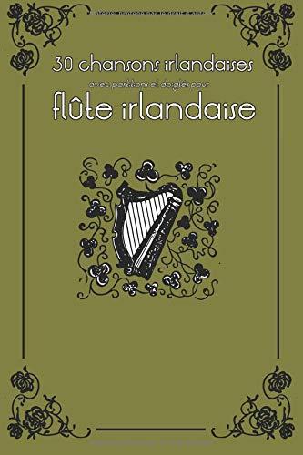 30 chansons irlandaises avec partitions et doigtés pour flûte irlandaise par Stephen Ducke