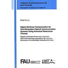Digital Nonlinear Compensation for Next-Generation Optical Communication Systems Using Advanced Modulation Formats: Digitale Nichtlineare Entzerrung ... mit Hochwertigen Modulationsformaten