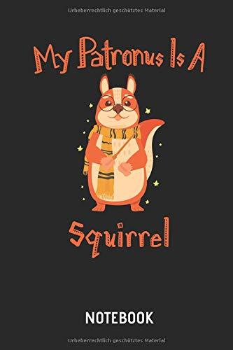 My Patronus Is A Squirrel  |  Notebook: Liniertes Eichhörnchen Notizbuch & Schreibheft für Frauen, Männer & Kinder. Tolle Geschenk Idee für alle Eichhörnchen Freunde.