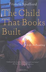 Child That Books Built: A Life in Reading
