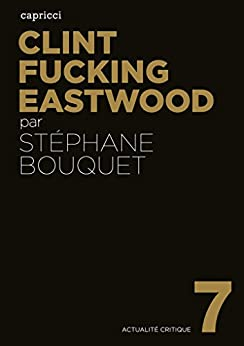 Clint Fucking Eastwood par [BOUQUET, Stéphane]