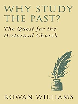 Why Study the Past?: The Quest of the Historical Church by [Williams, Rowan]