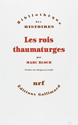 Les rois thaumaturges: Étude sur le caractère surnaturel attribué à la puissance royale, particulièrement en France et en Angleterre