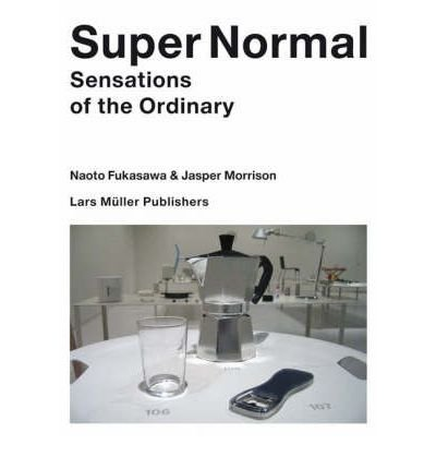 [(Super Normal: Sensations of the Ordinary)] [ By (author) Naoto Fukasawa, By (author) Jasper Morrison ] [November, 2007]
