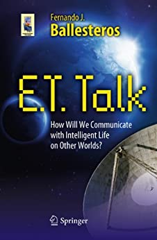 E.T. Talk: How Will We Communicate with Intelligent Life on Other Worlds? (Astronomers' Universe) von [Ballesteros, Fernando J.]