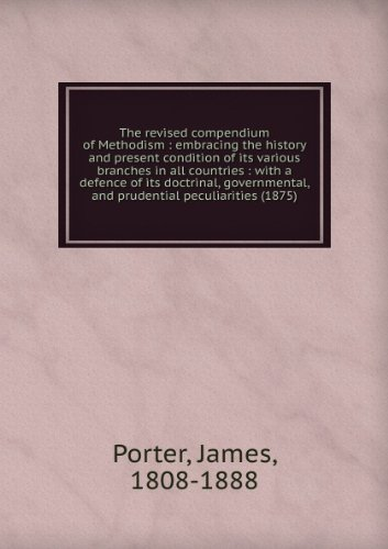 the-revised-compendium-of-methodism-embracing-the-history-and-present-condition-of-its-various-branc