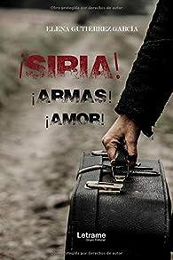¡Siria! ¡Armas! ¡Amor! par  Elena Gutiérrez García