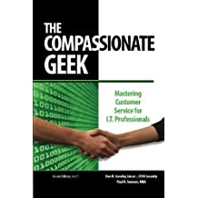 The Compassionate Geek: Mastering Customer Service for IT Professionals by Don R. Crawley (2013-07-19)