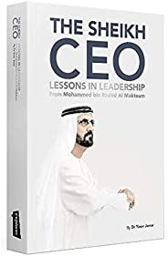 The Sheikh CEO - Lessons in Leadership from Mohammed bin Rashid Al Maktoum