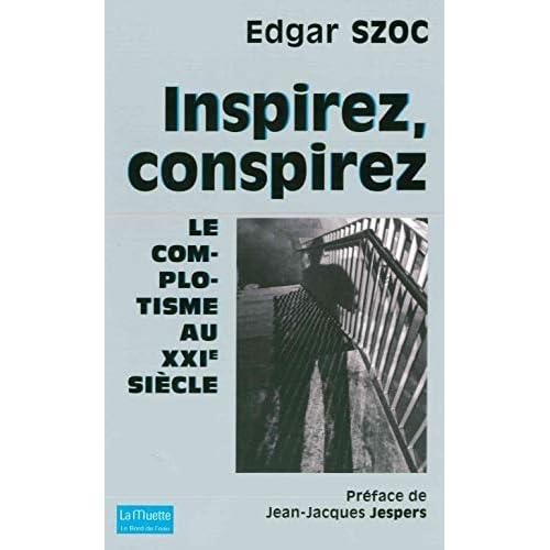 Inspirez, Conspirez: Le Complotisme au Xxi Eme Siècle