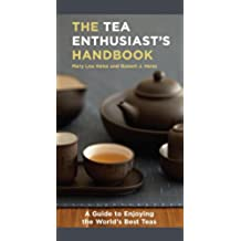 The Tea Enthusiast\'s Handbook: A Guide to the World\'s Best Teas
