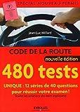 Code de la route - 480 tests - Spécial nouveau permis: Unique : 12 séries de 40 questions pour réussir votre examen - Toutes les solutions des tests expliquées...