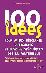 100 idées pour mieux discerner difficultés et besoins spécifiques dès la maternelle par Florence Cabellan
