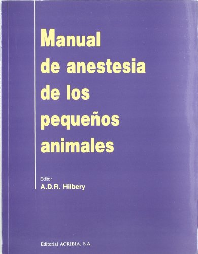Descargar Libro Manual de anestesia de los pequeños animales de A. D. R. Hilbery