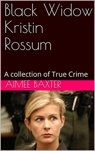 Black Widow Kristin Rossum: A collection of True Crime book cover