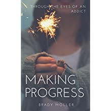 Making Progress: Learn how To Overcome Difficulties, Secure Your Emotional Freedom And Define A New You (English Edition)